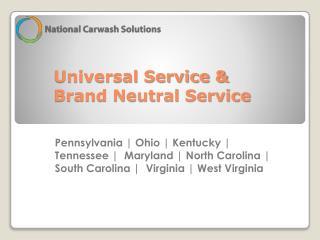 Universal Service & Brand Neutral Service