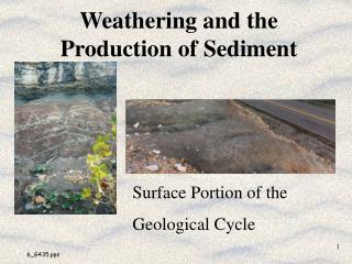 Weathering and the Production of Sediment