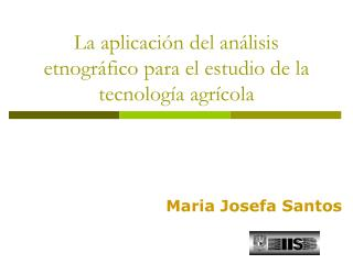 La aplicaci�n del an�lisis etnogr�fico para el estudio de la tecnolog�a agr�cola