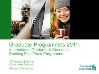 Graduate Programmes 2011. International Graduate & Consumer Banking Fast Track Programme