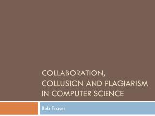 Collaboration, collusion and plagiarism in computer science