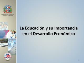 La Educación y su  Importancia en  el Desarrollo  Económico