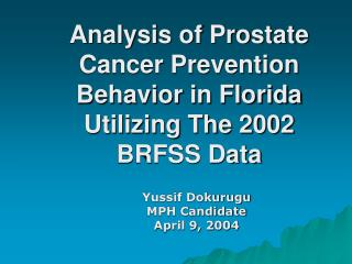 Analysis of Prostate Cancer Prevention Behavior in Florida Utilizing The 2002 BRFSS Data