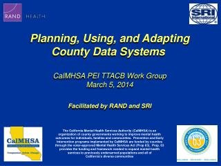 Planning, Using, and Adapting  County  Data Systems  CalMHSA  PEI TTACB Work Group March 5,  2014
