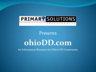 Presents ohioDD An Information Resource for Ohio's DD Community