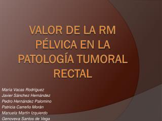 Valor de la RM p lvica en la patolog a tumoral rectal
