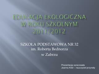 EDUKACJA EKOLOGICZNA  W ROKU SZKOLNYM 2011/2012