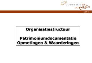 Organisatiestructuur Patrimoniumdocumentatie Opmetingen & Waarderingen