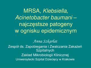 MRSA, Klebsiella,  Acinetobacter baumani    najczestsze patogeny  w ognisku epidemicznym