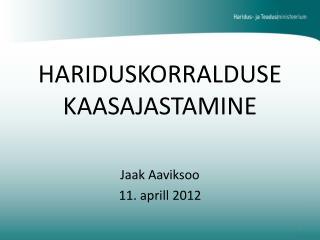 HARIDUSKORRALDUSE KAASAJASTAMINE Jaak Aaviksoo 11.  a prill  2012