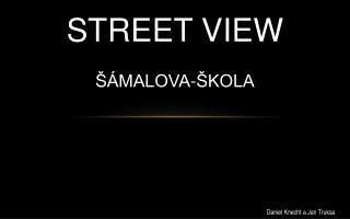 STREET VIEW ŠÁMALOVA-ŠKOLA