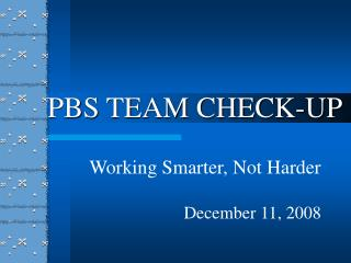 PBS TEAM CHECK-UP