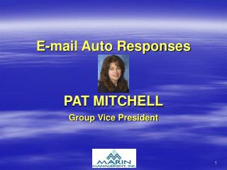 E-mail Auto Responses PAT MITCHELL Group Vice President