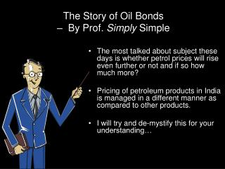 The Story of Oil Bonds  –  By Prof.  Simply  Simple