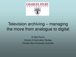 Television archiving – managing the move from analogue to digital