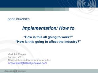 """CODE CHANGES: Implementation/ How to """"How is this all going to work?"""""""
