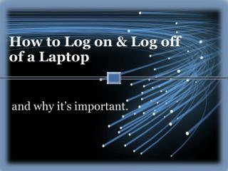 How to Log on & Log off of a Laptop