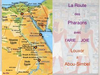 La Route  des  Pharaons  avec l'ARIE….JOIE Louxor  à  Abou-Simbel