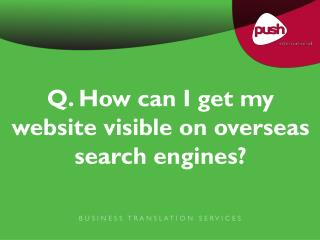 Q. How can I get my website visible on overseas search engines?