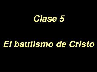 Clase 5    El bautismo de Cristo