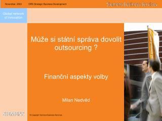 Může si státní správa dovolit outsourcing ? Finanční aspekty volby Milan Nedvěd