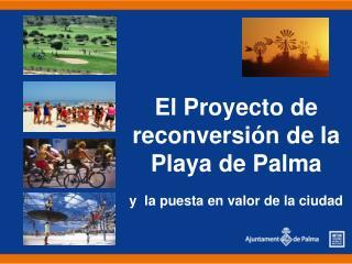 El Proyecto de reconversi n de la Playa de Palma