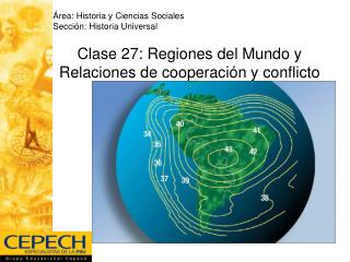 Clase 27: Regiones del Mundo y Relaciones de cooperaci ón y conflicto
