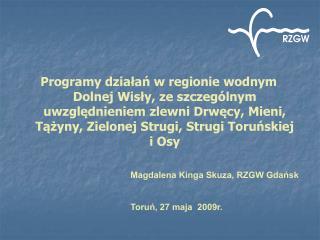 Magdalena Kinga Skuza, RZGW Gdańsk Toruń, 27 maja  2009r.