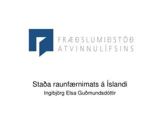 Staða raunfærnimats á Íslandi Ingibjörg Elsa Guðmundsdóttir