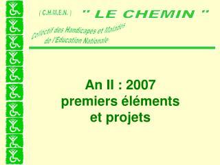 An II : 2007 premiers éléments  et projets