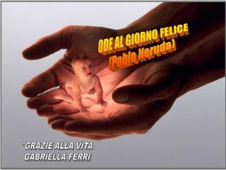 ODE AL GIORNO FELICE (Pablo Neruda)