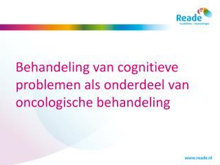 Behandeling van cognitieve problemen als onderdeel van oncologische behandeling