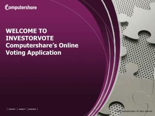 WELCOME TO INVESTORVOTE Computershare's Online Voting Application