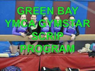 GREEN BAY YMCA GYMSTAR SCRIP PROGRAM
