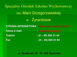 Specjalny Ośrodek Szkolno Wychowawczy im.  Marii Grzegorzewskiej w    Żyrardowie