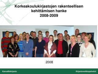 Korkeakoulukirjastojen rakenteellisen kehitt�misen hanke  2008-2009