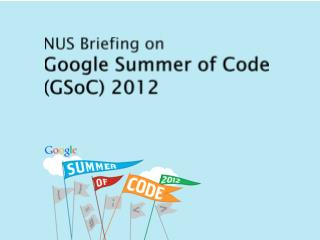 NUS Briefing on  Google Summer of Code ( GSoC ) 2012