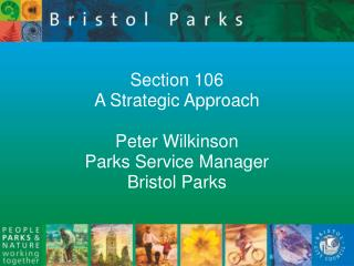 Section 106 A Strategic Approach  Peter Wilkinson Parks Service Manager Bristol Parks