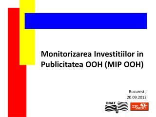 Monitorizarea Investitiilor  in  Publicitatea  OOH (MIP OOH)