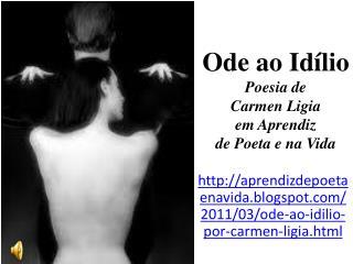 Ode ao Id�lio Poesia de  Carmen Ligia  em Aprendiz  de Poeta e na Vida