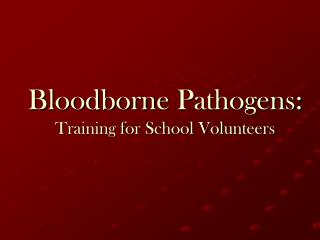 Bloodborne  Pathogens:   Training for School Volunteers