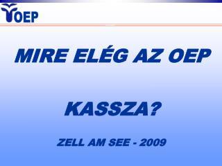 MIRE EL�G AZ OEP KASSZA? ZELL AM SEE - 2009