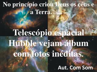 Telescópio espacial Hubble  vejam  álbum  com  fotos inéditas .