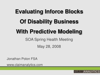 Evaluating Inforce Blocks Of Disability Business With Predictive Modeling