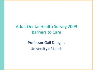 Adult Dental Health Survey 2009  Barriers to Care