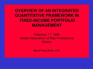 OVERVIEW OF AN INTEGRATED QUANTITATIVE FRAMEWORK IN  FIXED-INCOME PORTFOLIO MANAGEMENT
