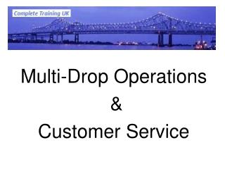 Multi-Drop Operations  &  Customer Service