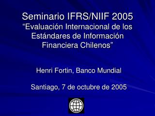 Henri Fortin, Banco Mundial Santiago, 7 de octubre de 2005