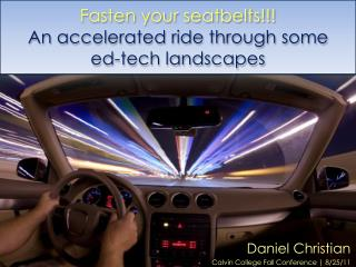 Fasten your seatbelts!!! An accelerated ride through some  ed -tech landscapes