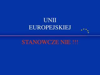 UNII  EUROPEJSKIEJ STANOWCZE NIE !!!